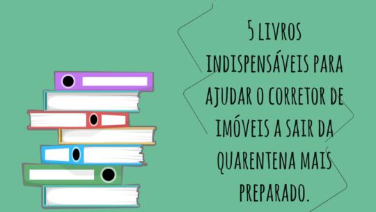 5 livros indispensáveis para ajudar o corretor de imóveis a sair da quarentena mais preparado.