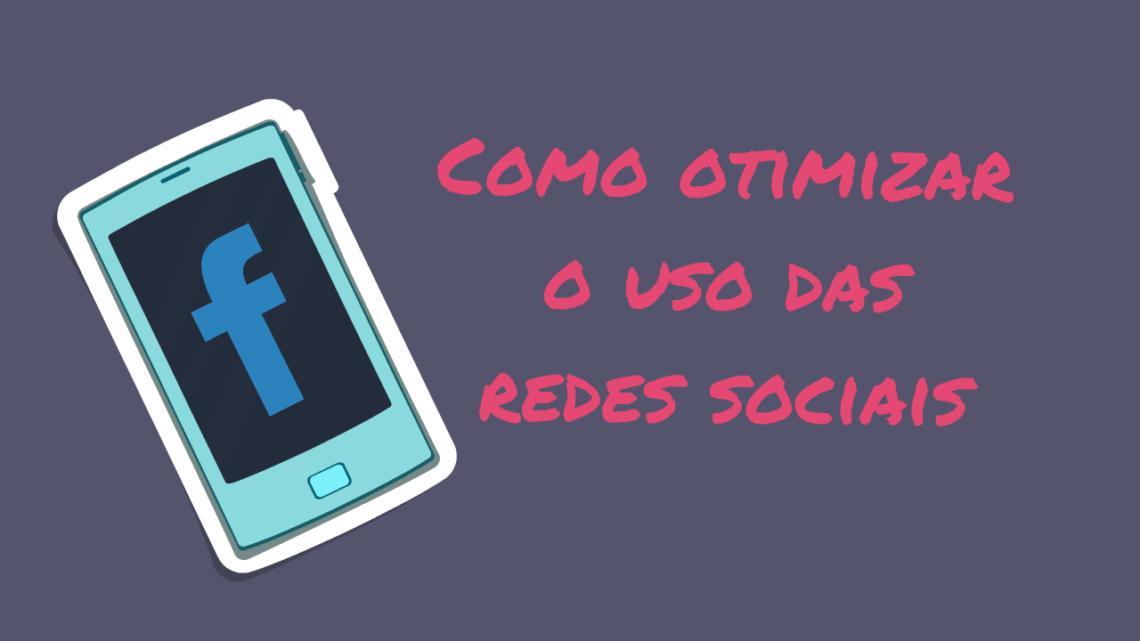 Como otimizar o uso das redes sociais