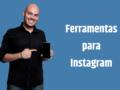 Melhores ferramentas para otimizar o uso do Instagram